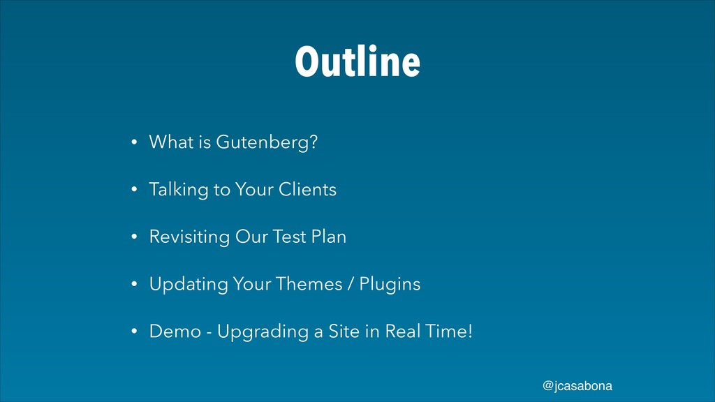 @jcasabona Outline • What is Gutenberg? • Talki...