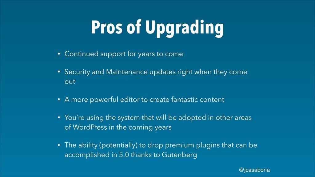 @jcasabona Pros of Upgrading • Continued suppor...