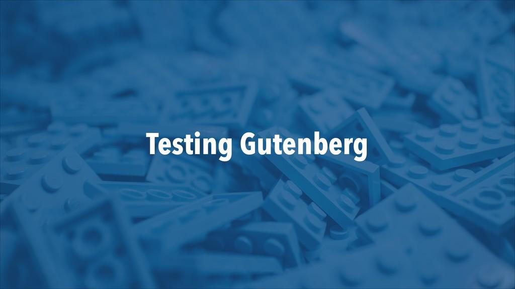 Testing Gutenberg