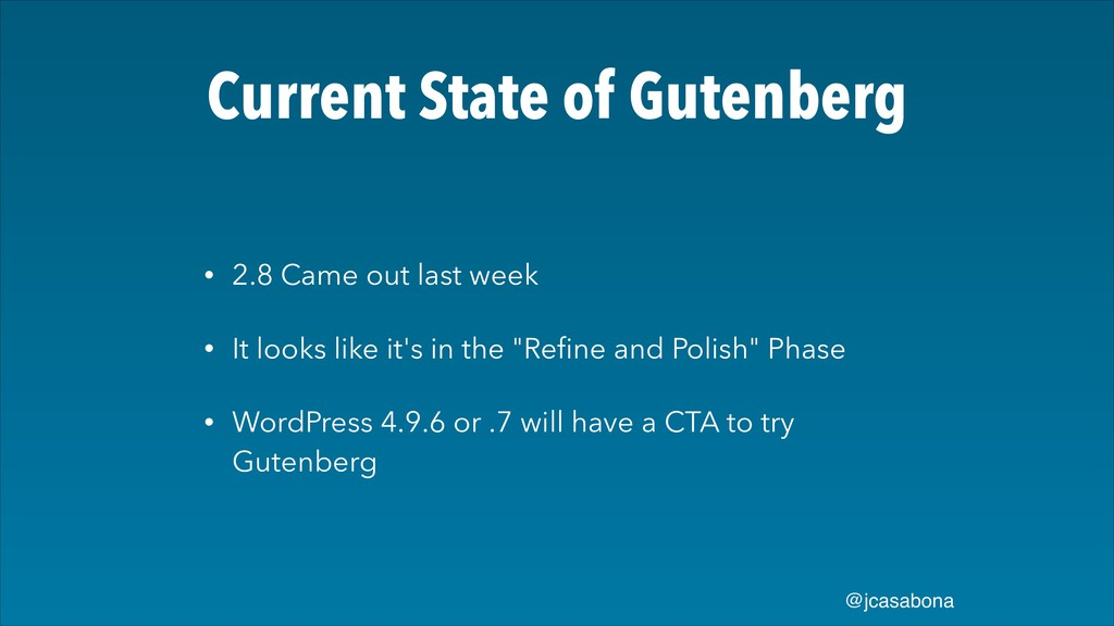 @jcasabona Current State of Gutenberg • 2.8 Cam...