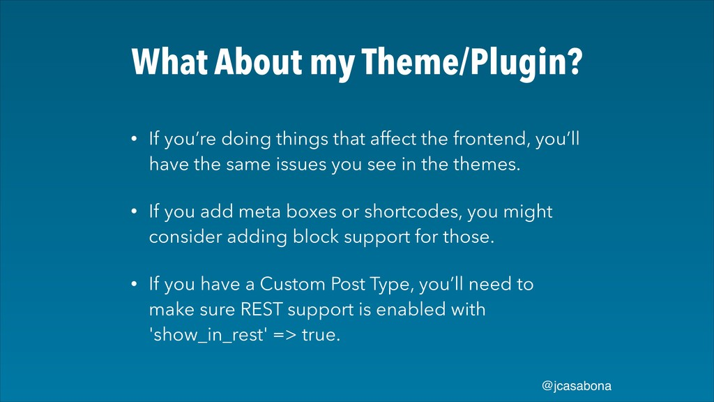 @jcasabona What About my Theme/Plugin? • If you...