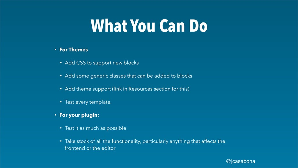 @jcasabona What You Can Do • For Themes • Add C...