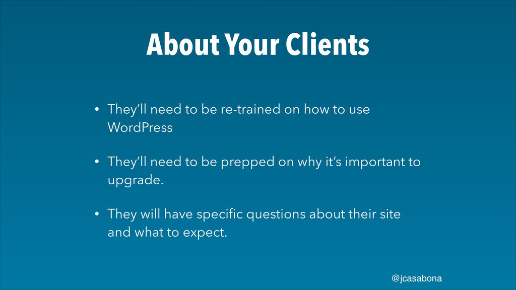 @jcasabona About Your Clients • They'll need to...