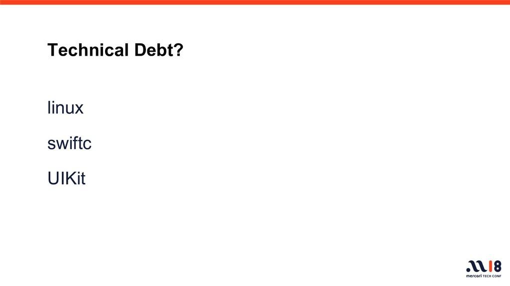 Technical Debt? linux swiftc UIKit