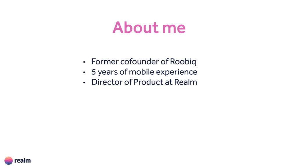 About me • Former cofounder of Roobiq • 5 years...
