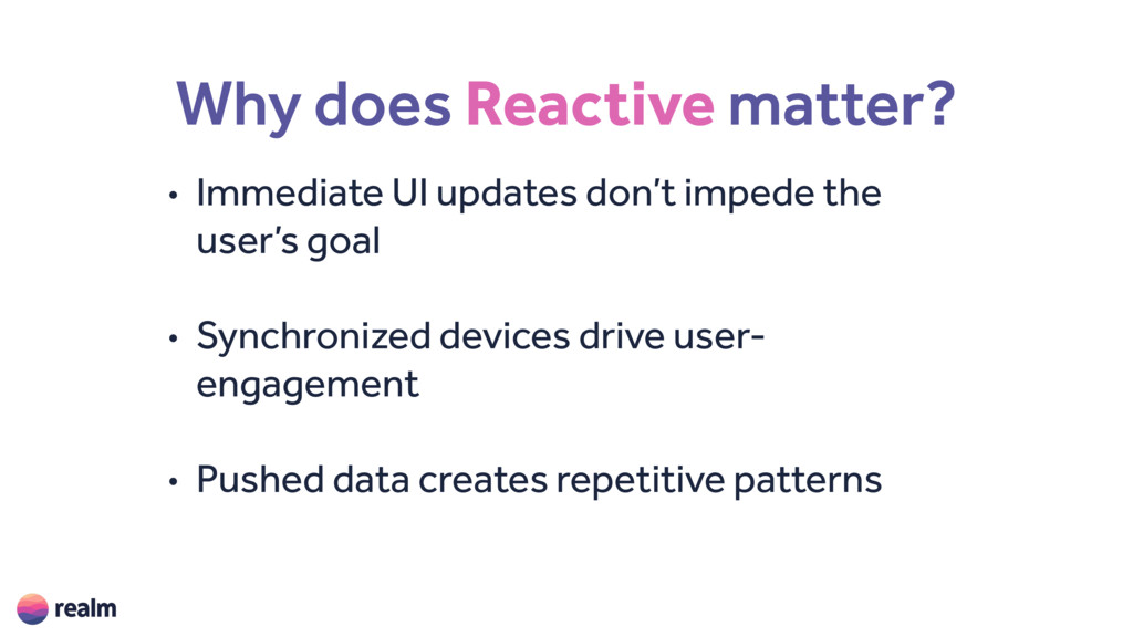 Why does Reactive matter? • Immediate UI update...