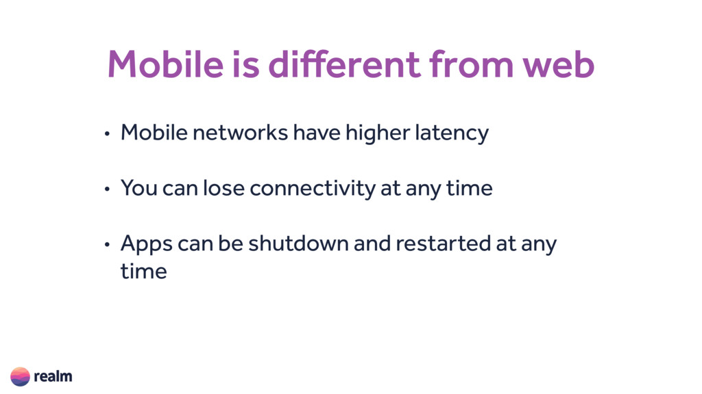 Mobile is different from web • Mobile networks ...
