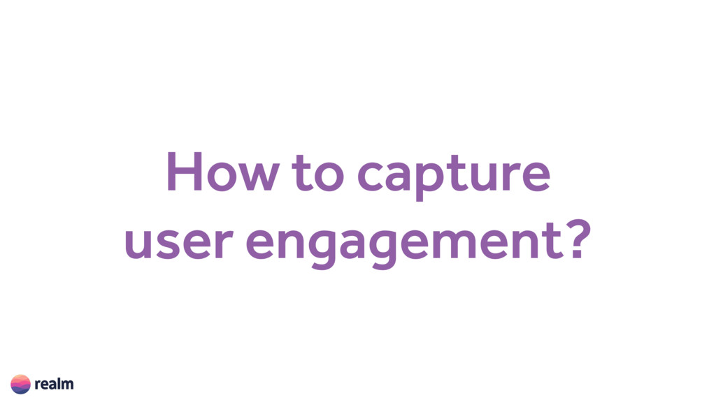 How to capture user engagement?