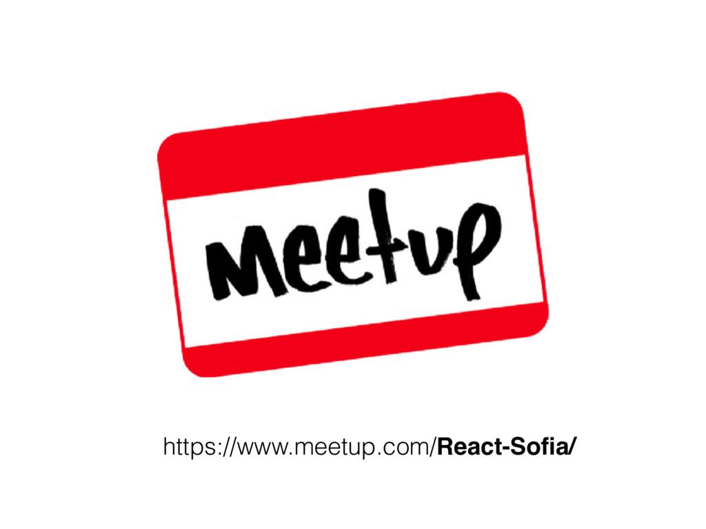 https://www.meetup.com/React-Sofia/