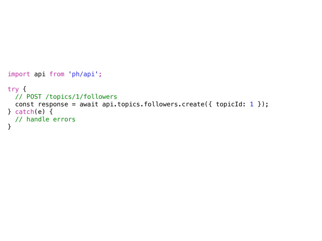 import api from 'ph/api';  try { // POST /top...