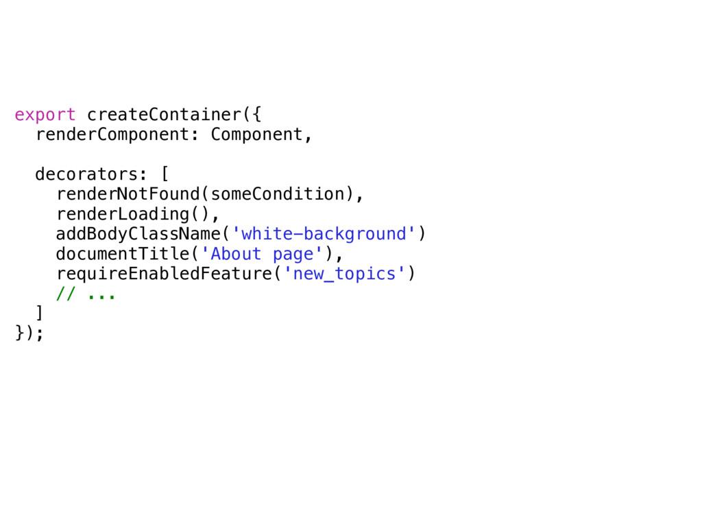 export createContainer({ renderComponent: Compo...