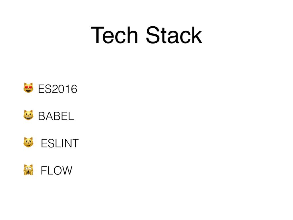Tech Stack  ES2016  BABEL  ESLINT  FLOW