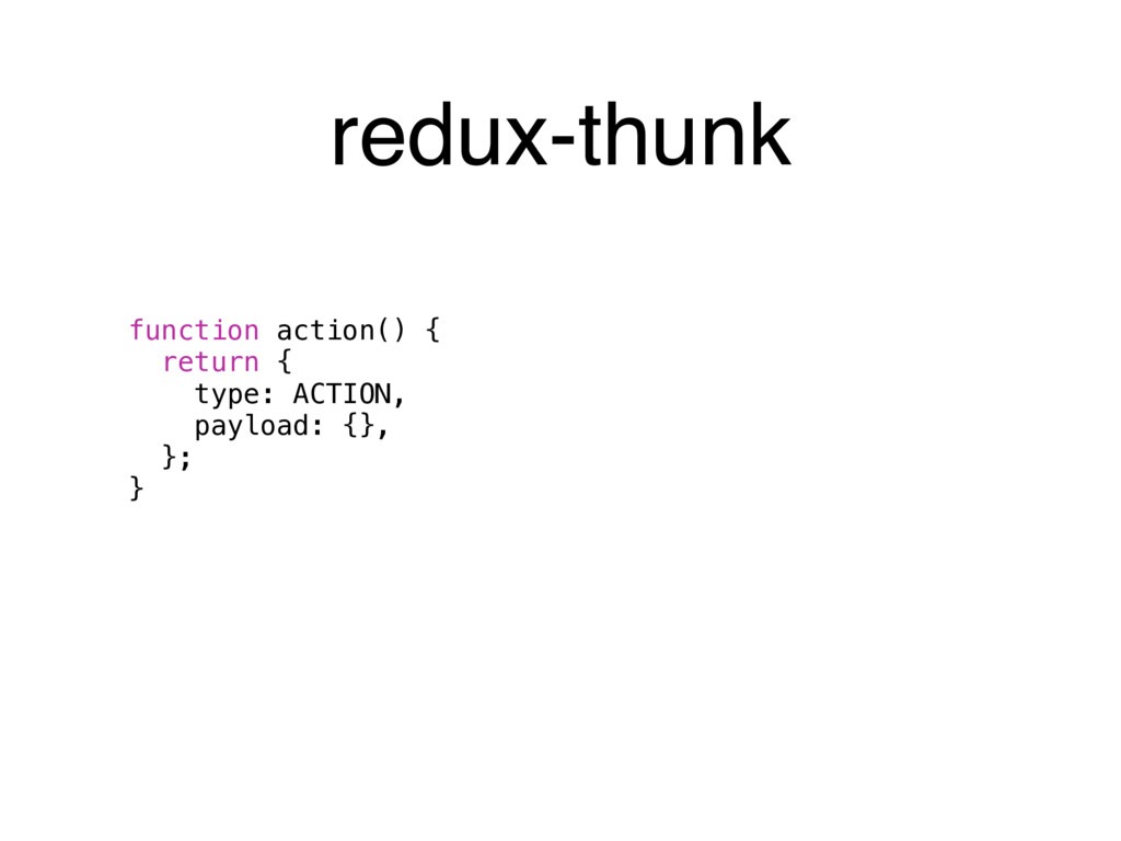 function action() { return { type: ACTION, pay...