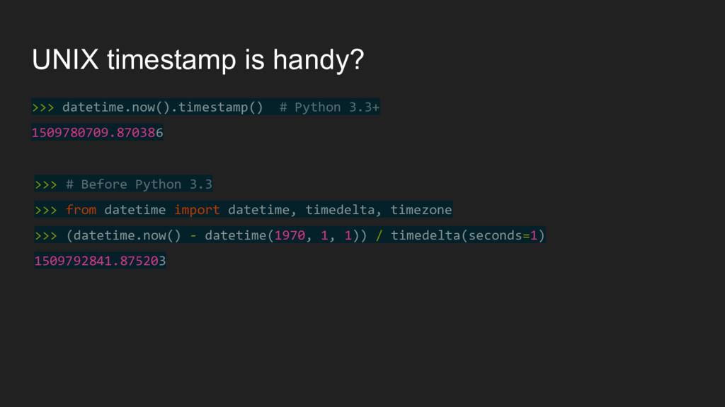 UNIX timestamp is handy? >>> datetime.now().tim...