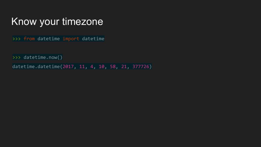 >>> from datetime import datetime >>> datetime....
