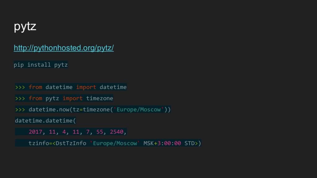 pytz http://pythonhosted.org/pytz/ pip install ...