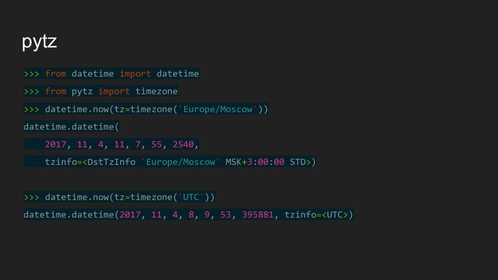 pytz >>> from datetime import datetime >>> from...
