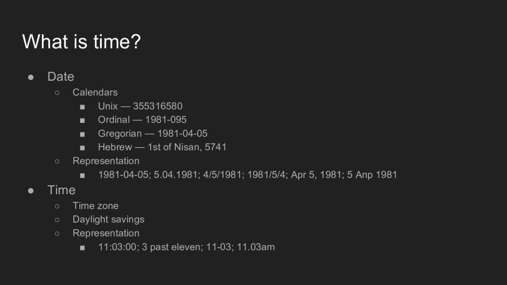 What is time? ● Date ○ Calendars ■ Unix — 35531...