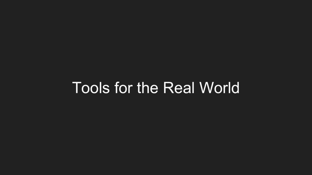 Tools for the Real World