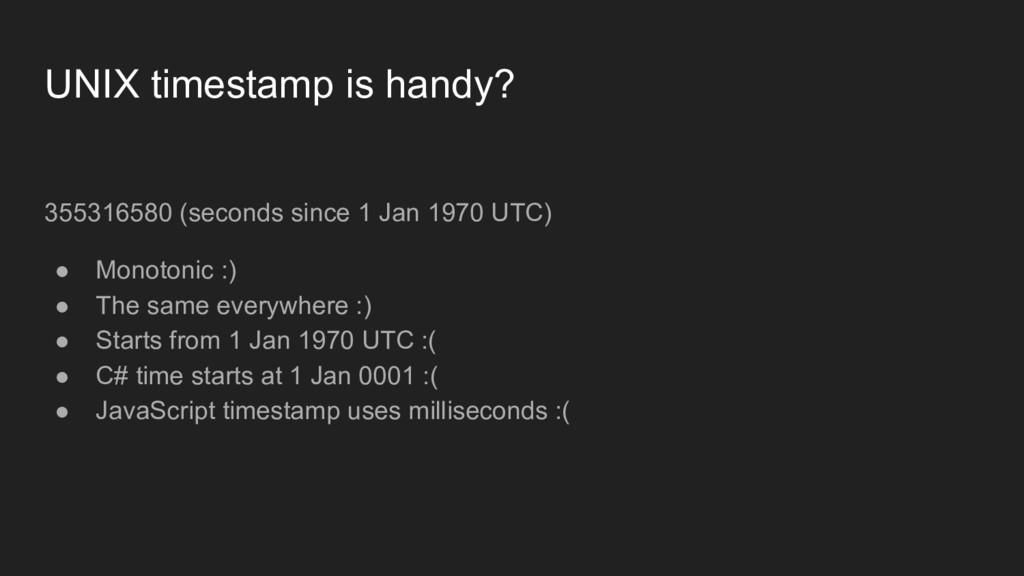 UNIX timestamp is handy? 355316580 (seconds sin...