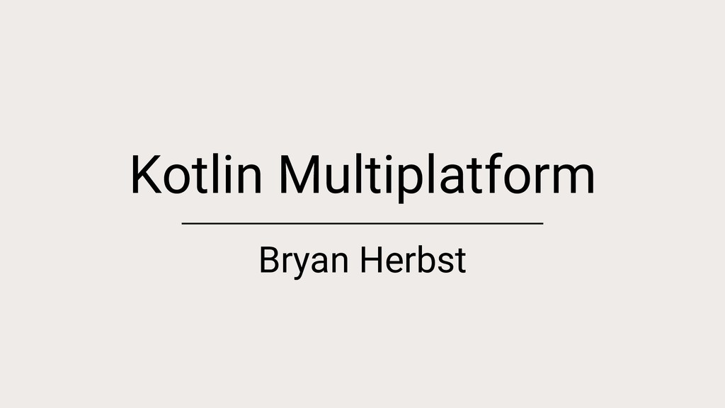 Kotlin Multiplatform Bryan Herbst