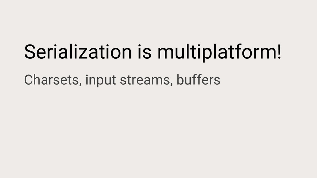Serialization is multiplatform! Charsets, input...