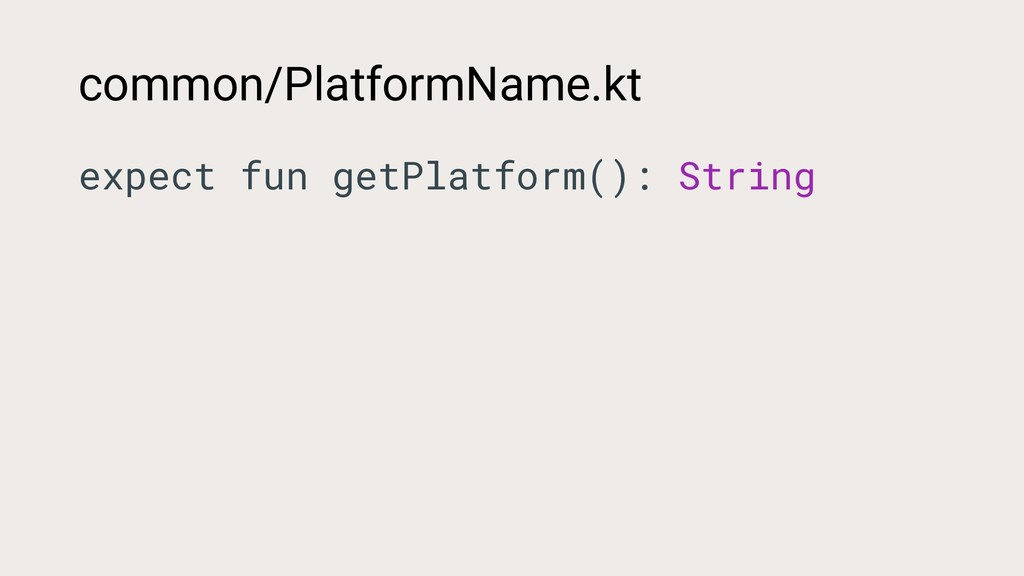 common/PlatformName.kt expect fun getPlatform()...
