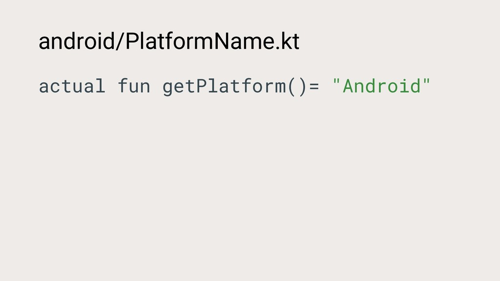 android/PlatformName.kt actual fun getPlatform(...