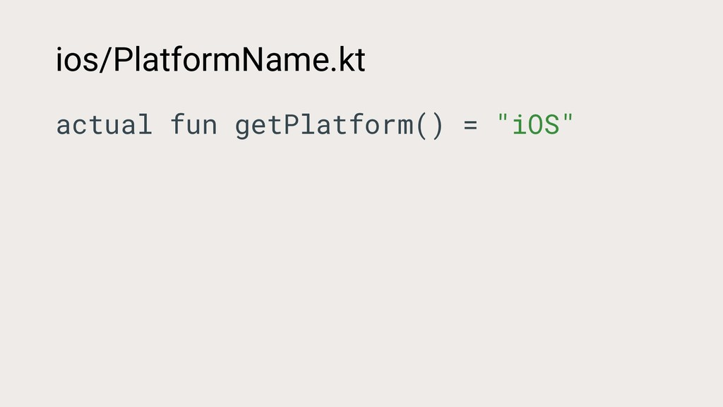 ios/PlatformName.kt actual fun getPlatform() = ...