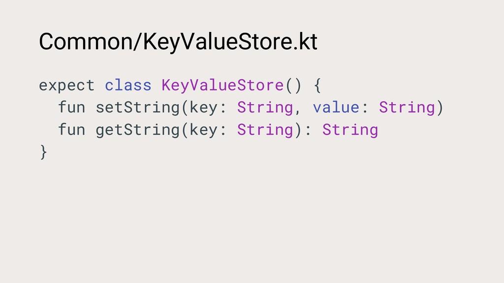 Common/KeyValueStore.kt expect class KeyValueSt...