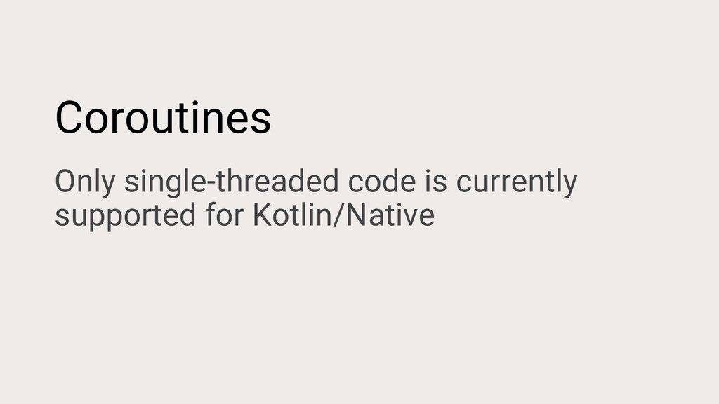Coroutines Only single-threaded code is current...