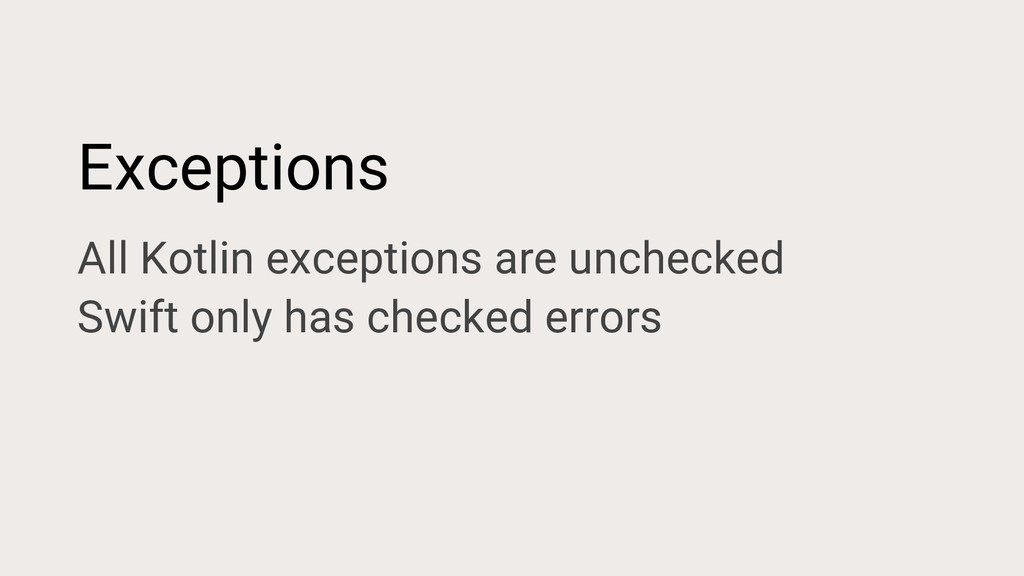 Exceptions All Kotlin exceptions are unchecked ...