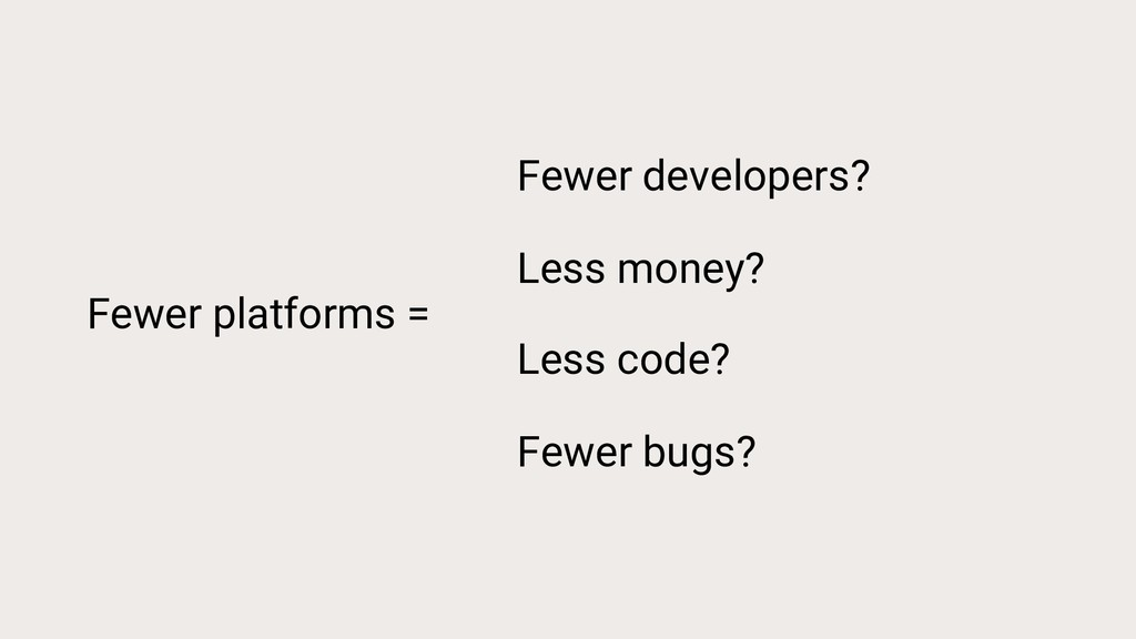 Fewer platforms = Fewer developers? Less money?...