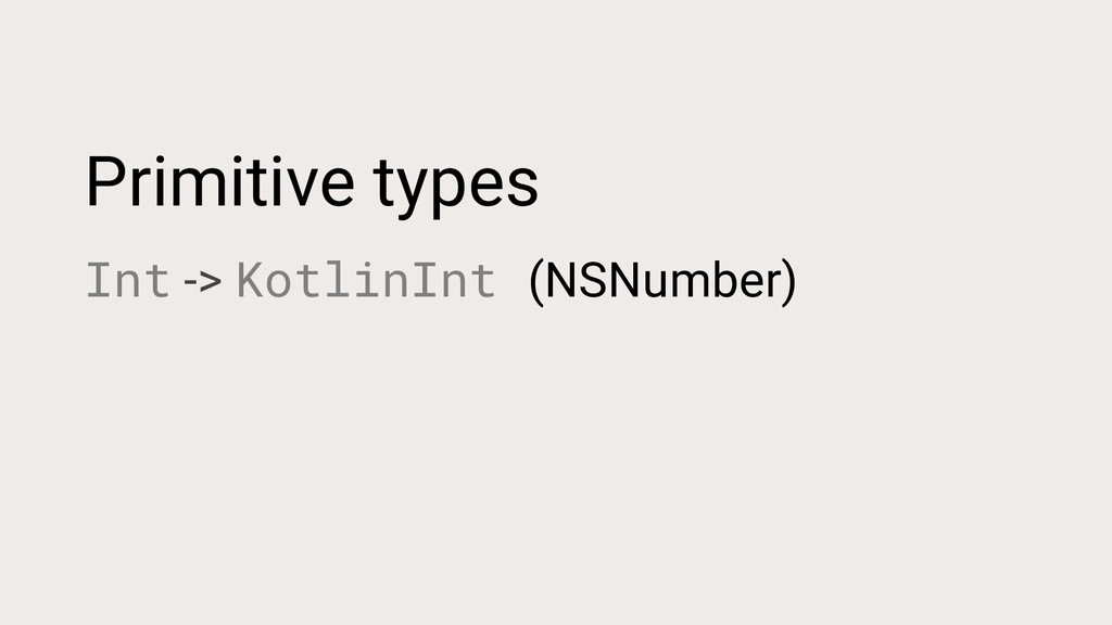 Primitive types Int -> KotlinInt (NSNumber)