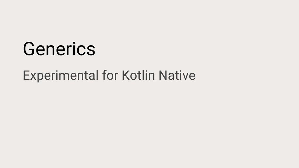 Generics Experimental for Kotlin Native