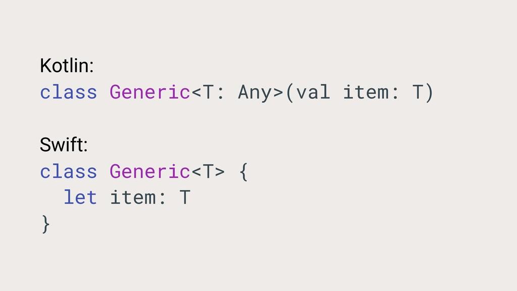 Kotlin: class Generic<T: Any>(val item: T) Swif...