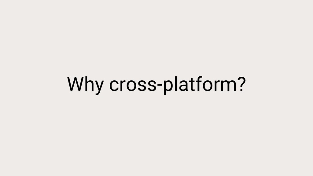 Why cross-platform?