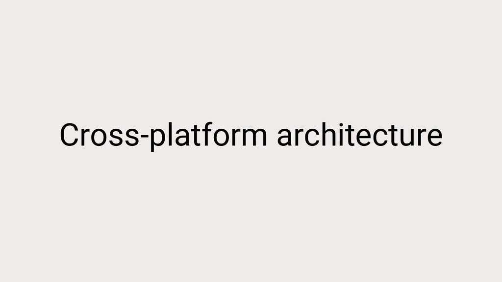 Cross-platform architecture