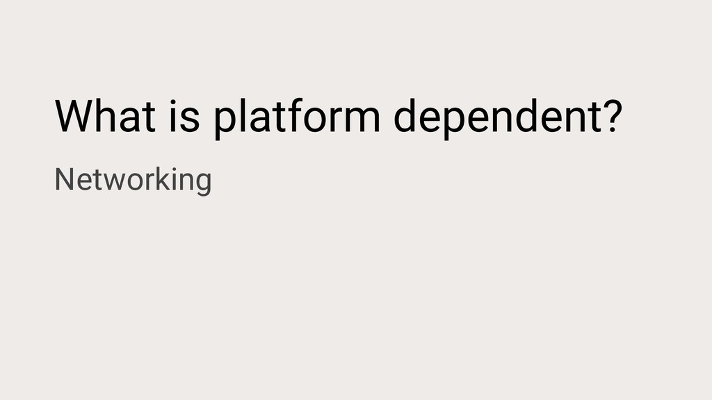 What is platform dependent? Networking