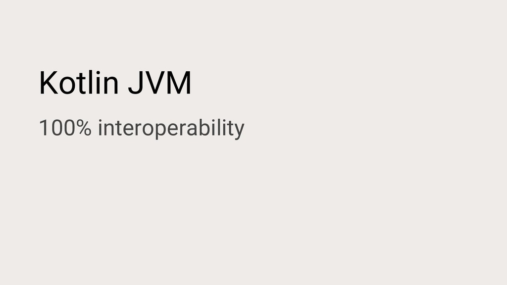Kotlin JVM 100% interoperability