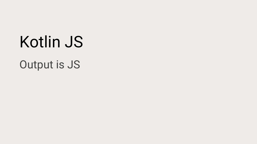 Kotlin JS Output is JS