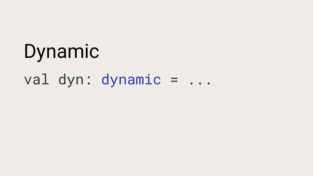 Dynamic val dyn: dynamic = ...