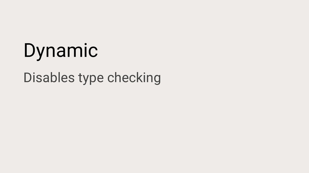 Dynamic Disables type checking