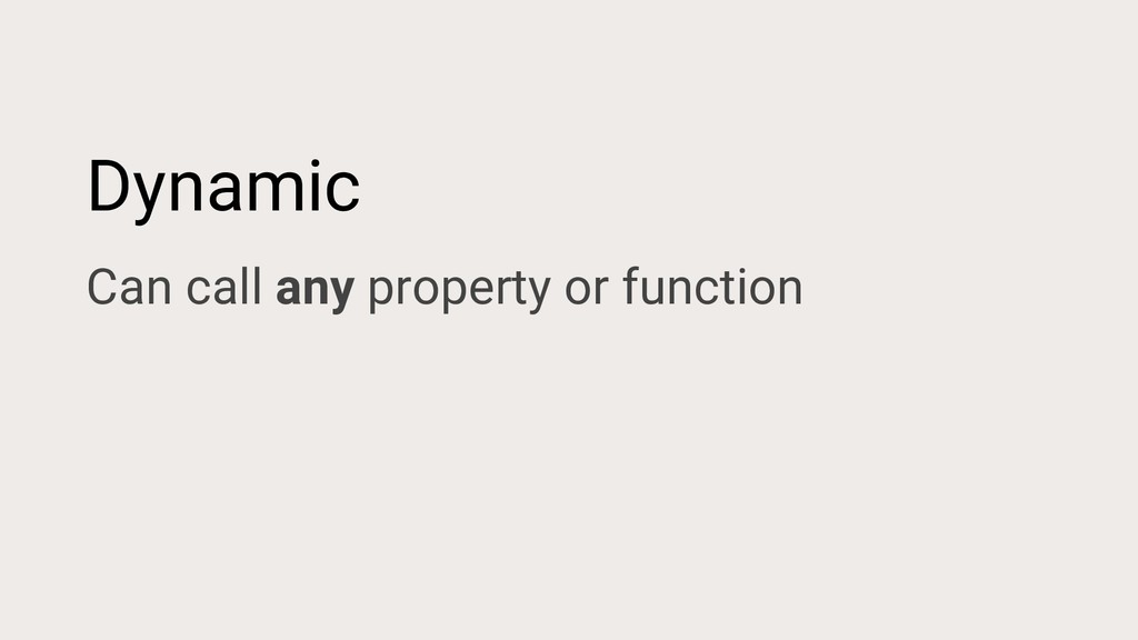 Dynamic Can call any property or function