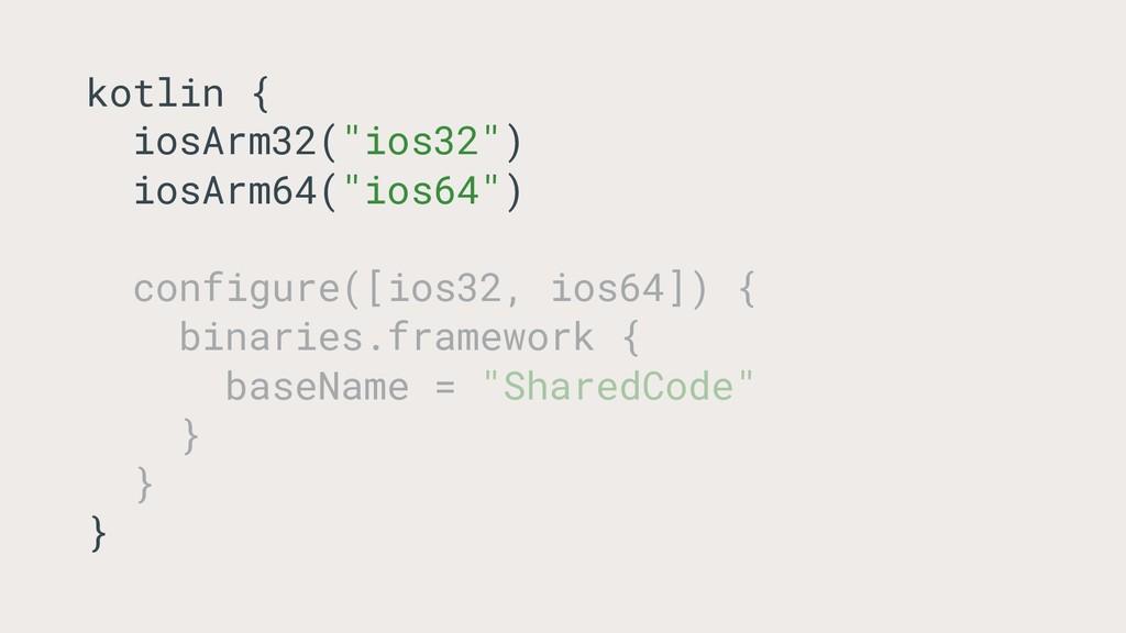 """kotlin { iosArm32(""""ios32"""") iosArm64(""""ios64"""") co..."""