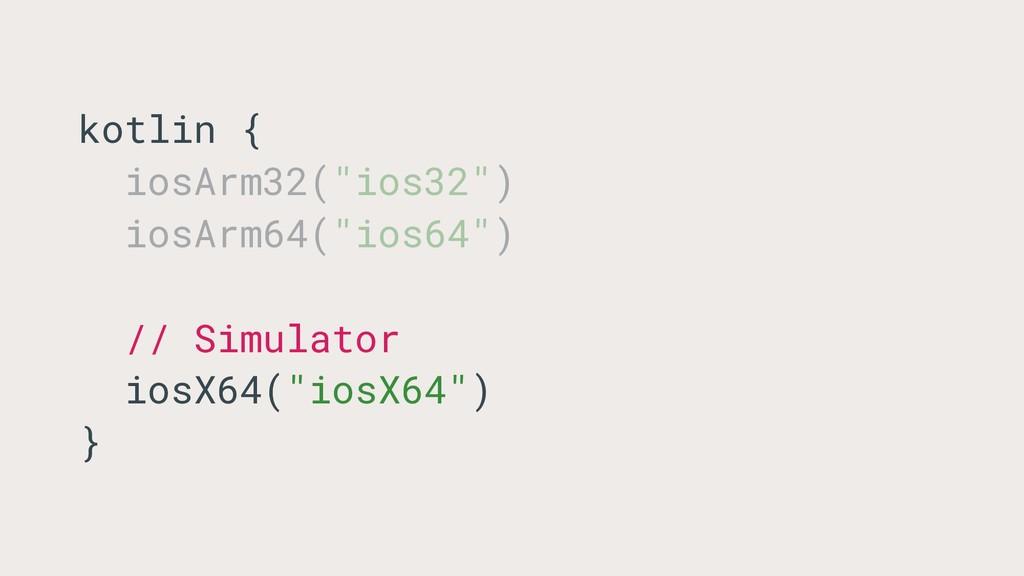 """kotlin { iosArm32(""""ios32"""") iosArm64(""""ios64"""") //..."""
