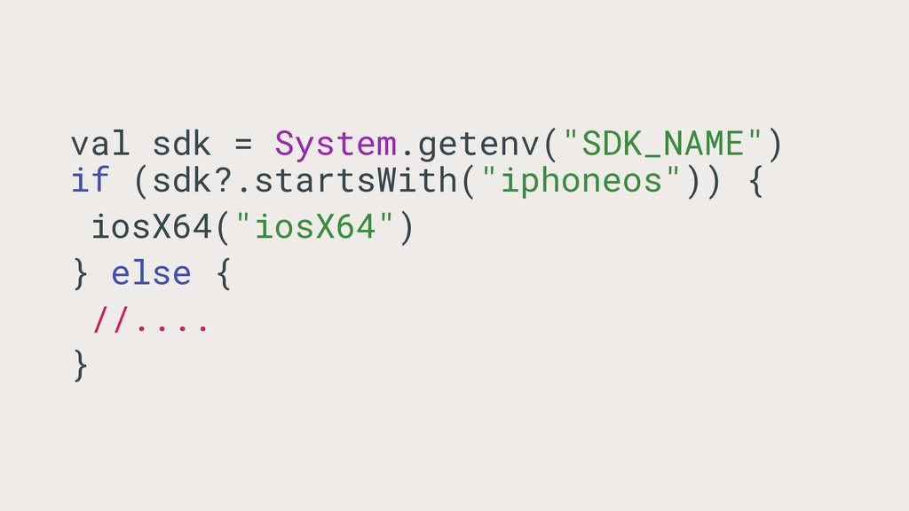 "val sdk = System.getenv(""SDK_NAME"") if (sdk?.st..."