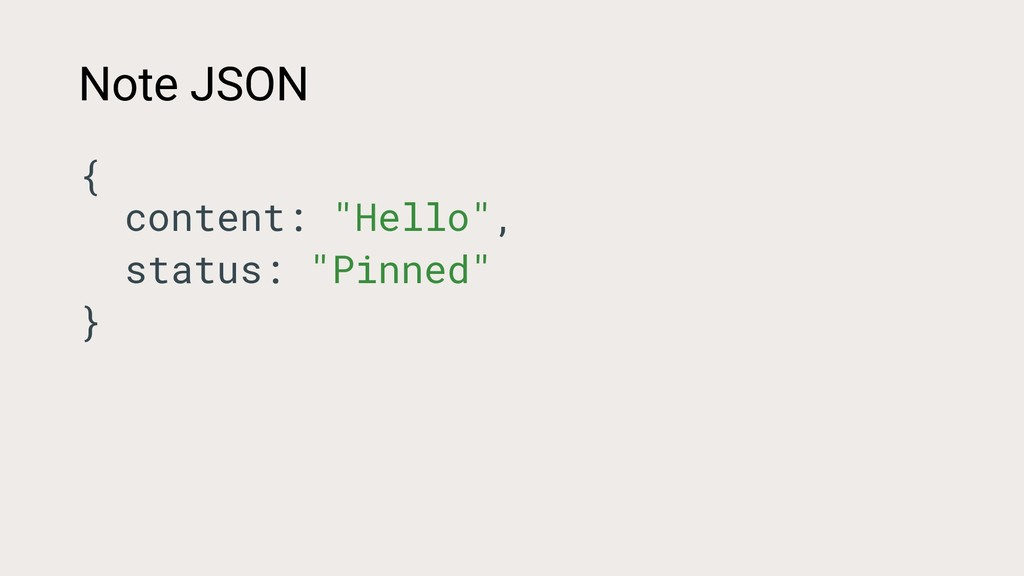 "Note JSON { content: ""Hello"", status: ""Pinned"" }"