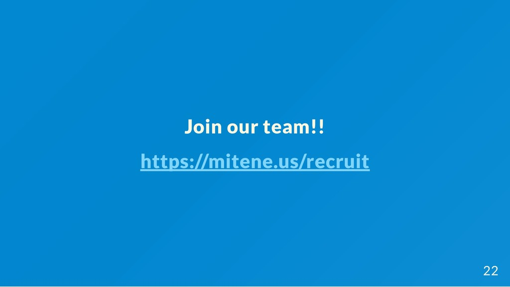 Join our team!! https://mitene.us/recruit 22