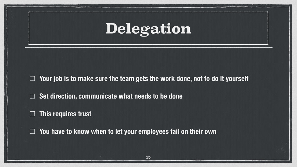 Delegation Your job is to make sure the team ge...